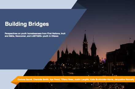 Building Bridges: Perspectives On Youth Homelessness From First Nations, Inuit And Métis, Newcomer, And Lgbtq2s+ Youth In Ottawa