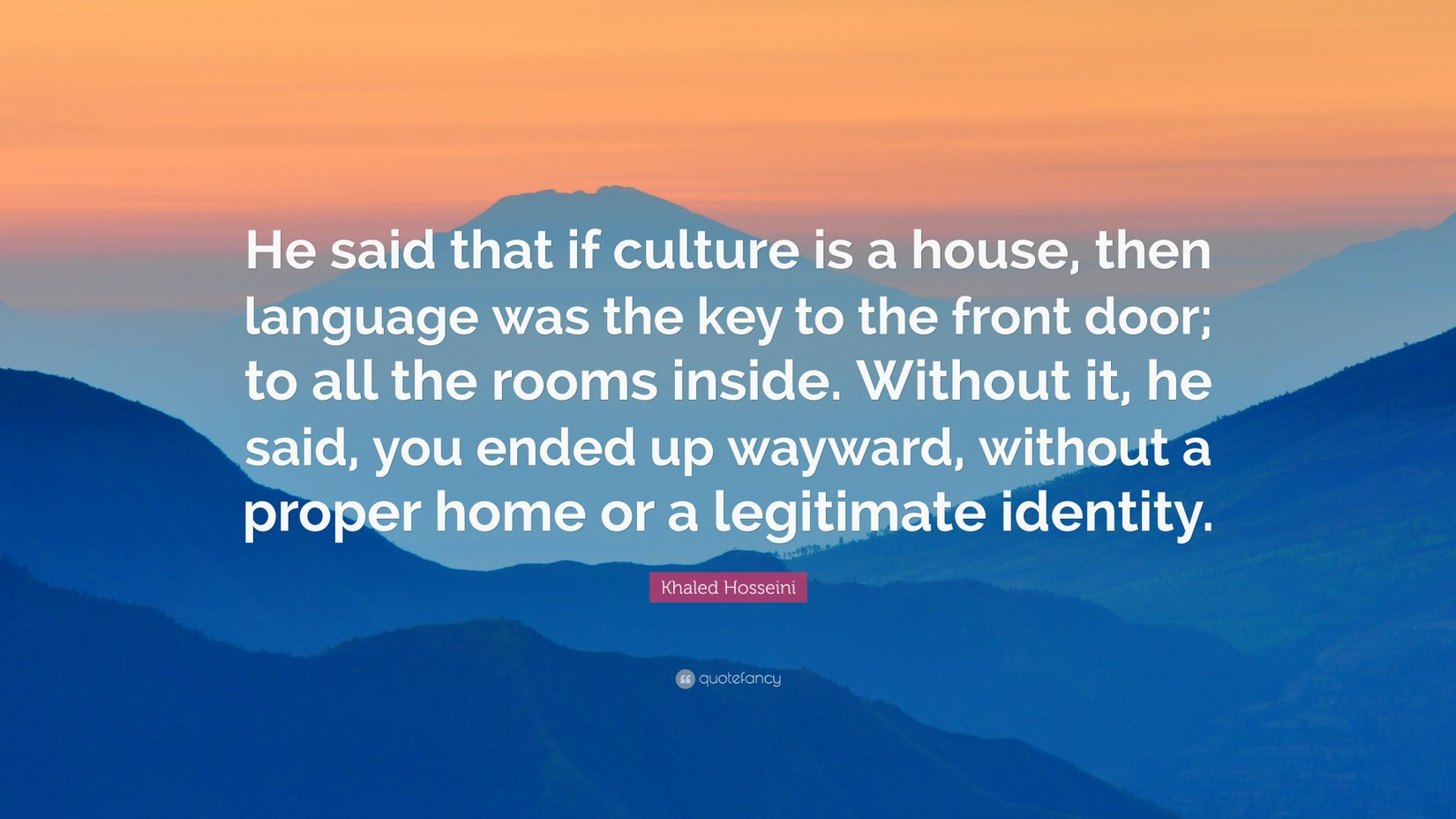 263141-Khaled-Hosseini-Quote-He-said-that-if-culture-is-a-house-then.jpeg