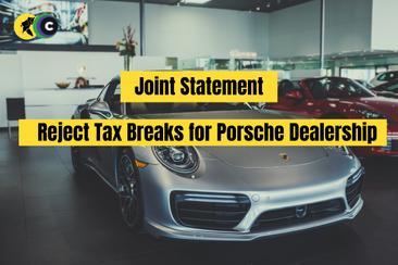 Joint Statement: Reject Tax Breaks for Porsche Dealership