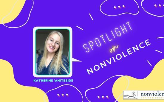 Spotlight on Nonviolence - Katherine's Introduction