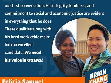 Felicia and I became fast friends just a couple years ago when we got involved in politics in Scarborough. She's a fierce advocate, smart, savvy, and hard-working. Whether as an activist, or leader, or running for office, Felicia has taught me the importance of working with integrity, standing up for what you believe, and bringing others along with you. As a teacher and a labour professional, Felicia and I both know the value of people coming together in collective action. We're so much stronger when we stand together than apart. And at the core of coming together is strong public education. Her endorsement reminds me to never stop fighting for the world we need and never settling for less.